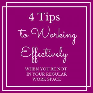 4-tips-to-working-effectively-when-youre-not-in-your-regular-work-space