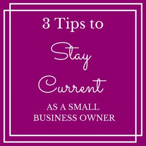 3-tips-to-stay-current-as-a-small-business-owner